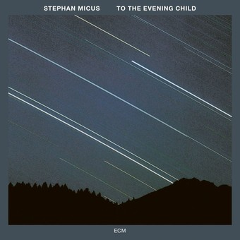 CD ECM Records Stephan Micus: To The Evening Child