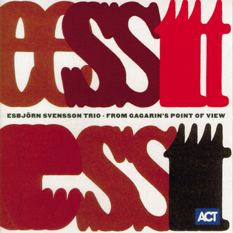 CD ACT Esbjorn Svensson Trio: From Gagarin's Point Of View