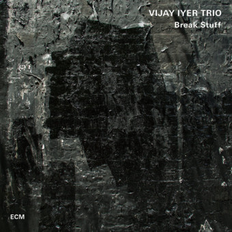 CD ECM Records Vijay Iyer Trio: Break Stuff