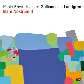CD ACT Paolo Fresu / Richard Galliano / Jan Lundgren: Mare Nostrum II