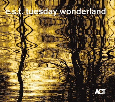 CD ACT Esbjorn Svensson Trio: Tuesday Wonderland