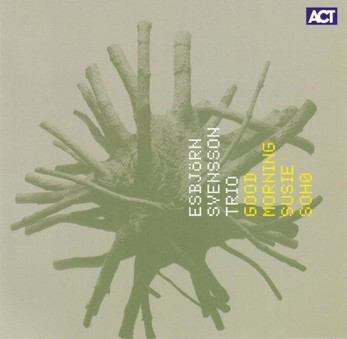 CD ACT Esbjorn Svensson Trio: Good Morning Susie Soho