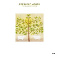 Muzica CD CD ECM Records Eberhard Weber: The Following MorningCD ECM Records Eberhard Weber: The Following Morning