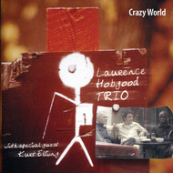Muzica CD CD Naim Laurence Hobgood Trio: Crazy WorldCD Naim Laurence Hobgood Trio: Crazy World