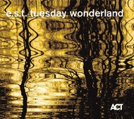 Muzica CD CD ACT Esbjorn Svensson Trio: Tuesday WonderlandCD ACT Esbjorn Svensson Trio: Tuesday Wonderland