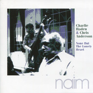 Muzica CD CD Naim Charlie Haden, Chris Anderson: None But The Lonely HeartCD Naim Charlie Haden, Chris Anderson: None But The Lonely Heart