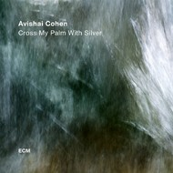 Muzica CD CD ECM Records Avishai Cohen: Cross My Palm With SilverCD ECM Records Avishai Cohen: Cross My Palm With Silver