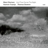 Muzica CD CD ECM Records Mats Eilertsen Trio: And Then Comes The NightCD ECM Records Mats Eilertsen Trio: And Then Comes The Night