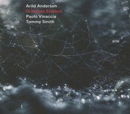 Muzica CD CD ECM Records Arild Andersen, Paolo Vinaccia, Tommy Smith: In-House ScienceCD ECM Records Arild Andersen, Paolo Vinaccia, Tommy Smith: In-House Science