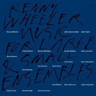 Muzica CD CD ECM Records Kenny Wheeler: Music For Large And Small EnsemblesCD ECM Records Kenny Wheeler: Music For Large And Small Ensembles
