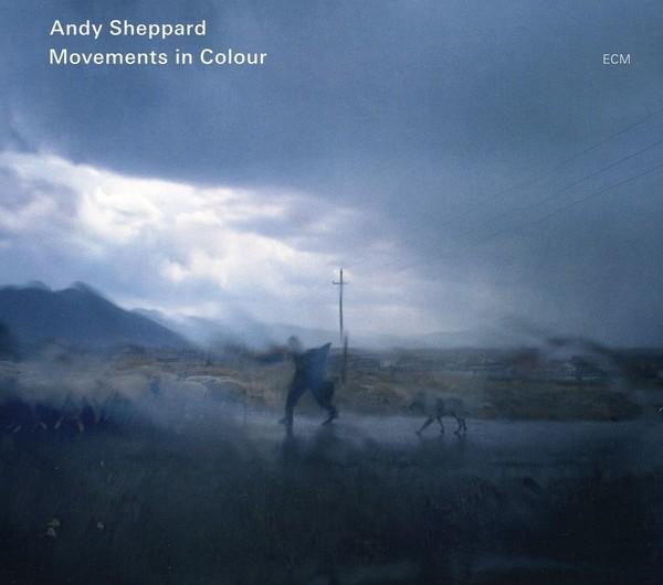 Muzica CD CD ECM Records Andy Sheppard: Movements In ColourCD ECM Records Andy Sheppard: Movements In Colour