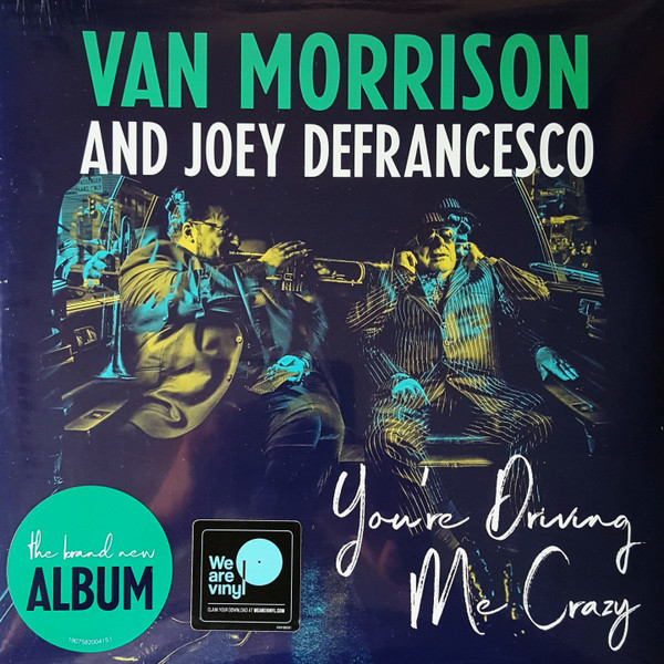 Viniluri VINIL Universal Records Van Morrison and Joey DeFrancesco - You're Driving Me CrazyVINIL Universal Records Van Morrison and Joey DeFrancesco - You're Driving Me Crazy