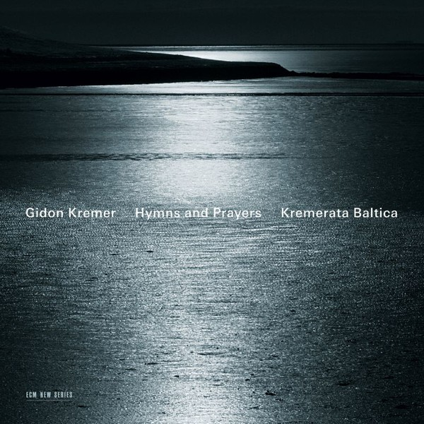 Muzica CD CD ECM Records Gidon Kremer, Kremerata Baltica: Hymns And PrayersCD ECM Records Gidon Kremer, Kremerata Baltica: Hymns And Prayers