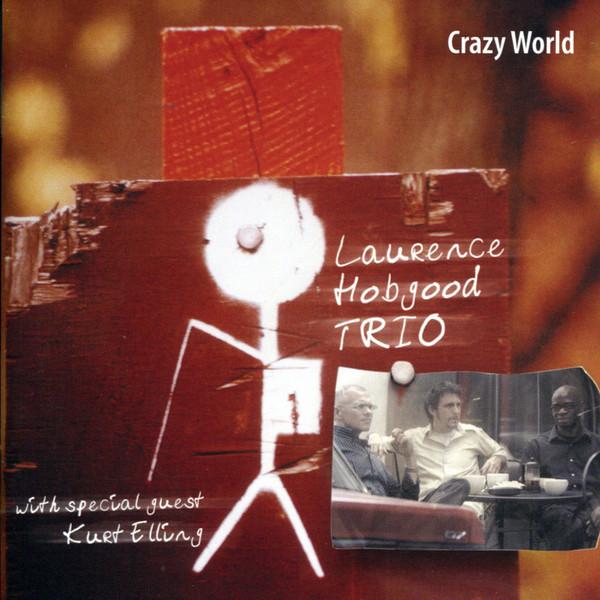 Muzica CD CD Naim Laurence Hobgood Trio: Crazy WorldCD Naim Laurence Hobgood Trio: Crazy World