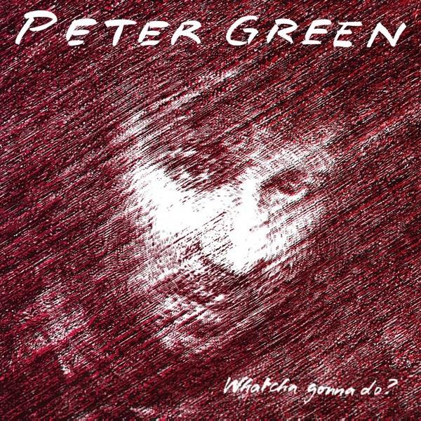 Viniluri VINIL Universal Records Peter Green - Whatcha Gonna Do?VINIL Universal Records Peter Green - Whatcha Gonna Do?