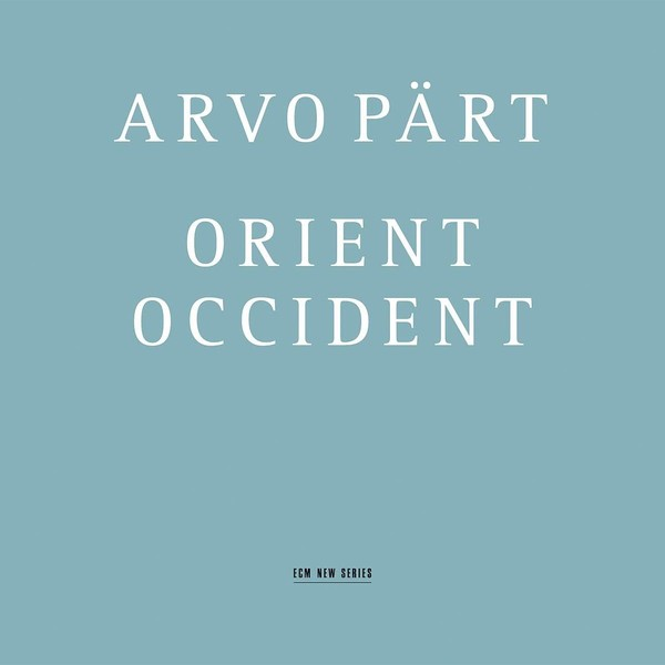 Muzica CD CD ECM Records Arvo Part: Orient OccidentCD ECM Records Arvo Part: Orient Occident