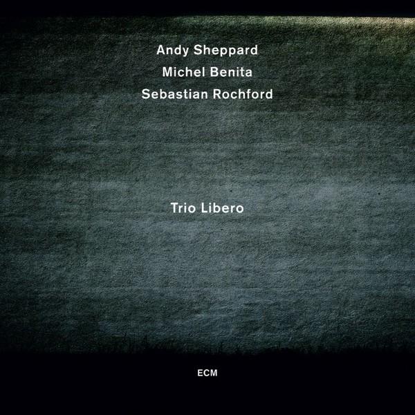 Muzica CD CD ECM Records Andy Sheppard, Michel Benita, Sebastian Rochford: Trio LiberoCD ECM Records Andy Sheppard, Michel Benita, Sebastian Rochford: Trio Libero