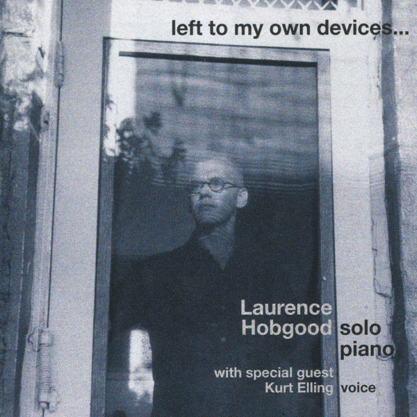 Muzica CD CD Naim Laurence Hobgood: Left To My Own DevicesCD Naim Laurence Hobgood: Left To My Own Devices