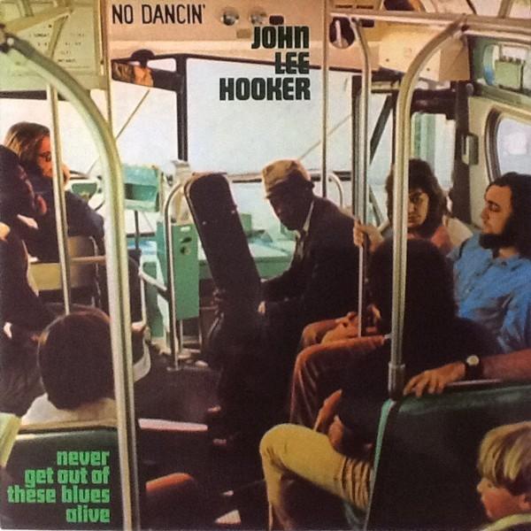 Viniluri VINIL Universal Records John Lee Hooker- Never Get Out Of These Blues AliveVINIL Universal Records John Lee Hooker- Never Get Out Of These Blues Alive