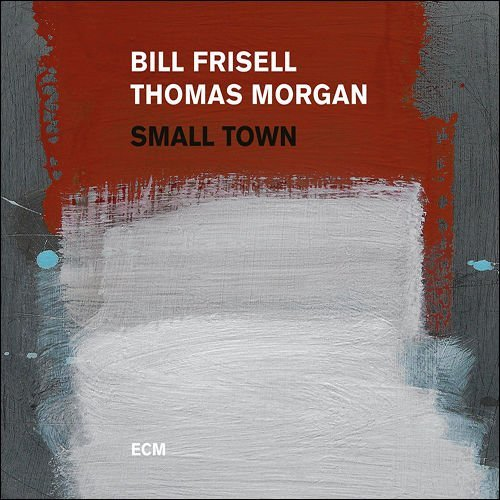 Muzica CD CD ECM Records Bill Frisell / Thomas Moran: Small TownCD ECM Records Bill Frisell / Thomas Moran: Small Town