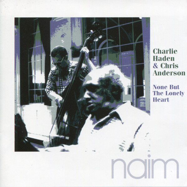 Muzica CD CD Naim Charlie Haden, Chris Anderson: None But The Lonely HeartCD Naim Charlie Haden, Chris Anderson: None But The Lonely Heart