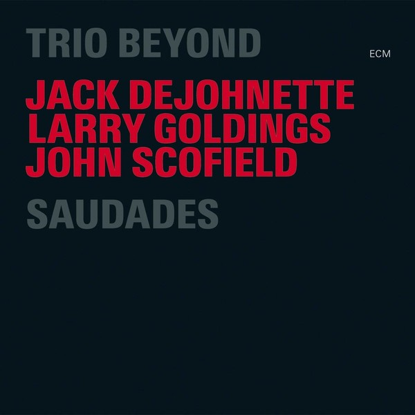 Muzica CD CD ECM Records Jack DeJohnette, John Scofield, Larry Goldings: SaudadesCD ECM Records Jack DeJohnette, John Scofield, Larry Goldings: Saudades